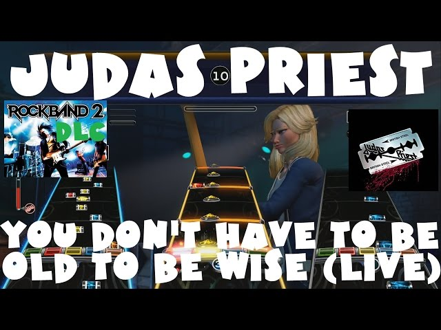 Judas Priest - You Don39t Have to Be Old to Be Wise Live - Rock Band 2 DLC FullBand May 11th,2010