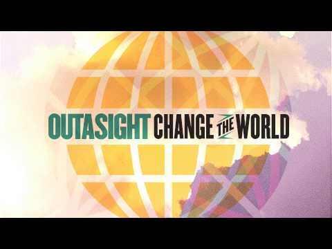 Outasight - Change The World [Audio]