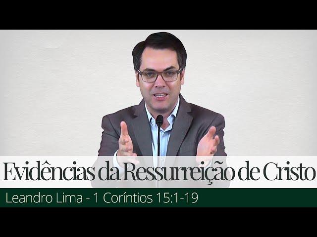As Evidências da Ressurreição de Cristo - Leandro Lima