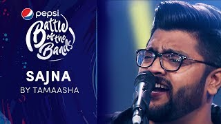 Tamaasha | Sajna | Pepsi Battle of the Bands | Season 3