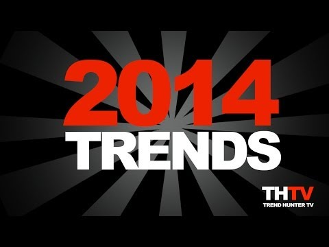 Top 20 Trends in 2014 Forecast - 2014 Trend Report from Trend Hunter