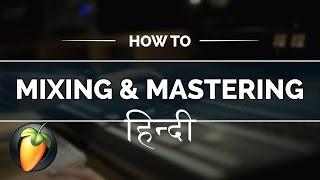 Mixing Mastering Hindi Tutorial - Fl Studio 12