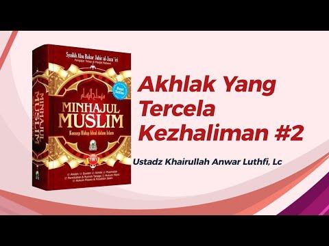 Akhlak yang tercela - Kezhaliman #2 - Ustadz Khairullah Anwar Luthfi, Lc