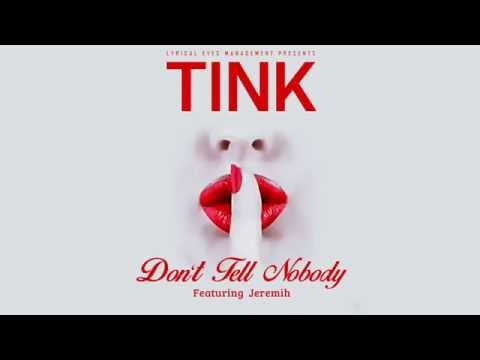 Tink  Dont Tell Nobody Featuring Jeremih