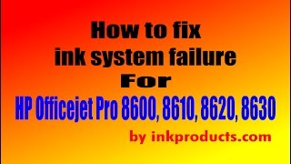 How to fix inksystem failure for HP 8600, 8610, 8620, 8630 Print Heads
