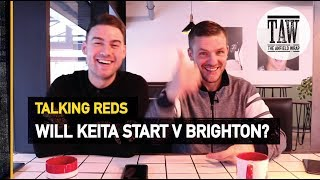 Will Naby Keita Start v Brighton? | TALKING REDS