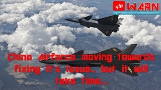 China Airforce moving towards fixing it's issue.. but it will take time...