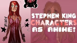 If Stephen King characters were ANIME! (Carrie, the Shining, Pennywise)