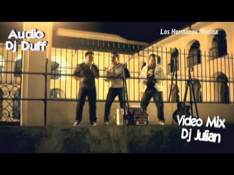 MIX LOS HERMANOS MEDINA 2011 DJ JULIAN VIDEO MIX . AUDIO DJ DUFF (POPAYAN - COLOMBIA)