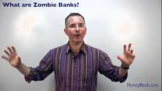 What are Zombie Banks? - MoneyWeek investment tutorials