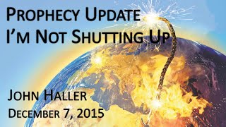 2015 12 07 John Haller Prophecy Update I