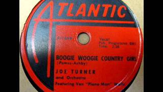 Boogie Woogie Country Girl by Joe Turner on 1956 Atlantic 78.