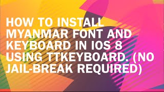 Jailbreak မလုပ္ ပဲ iOS 8 မွာ Myanmar font (Zawgyi) နဲ့ ttKeyboard သြင္းနည္း