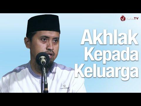 Kajian Islam: Akhlak Kepada Keluarga - Ustadz Abdullah Zaen, MA
