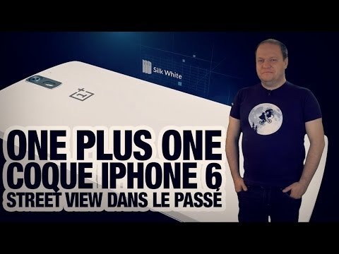 #freshnews 651 One plus One. Coque iPhone 6. Google Street View dans le passé