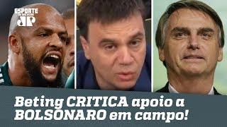 Beting CRITICA Felipe Melo por apoio a BOLSONARO em campo!