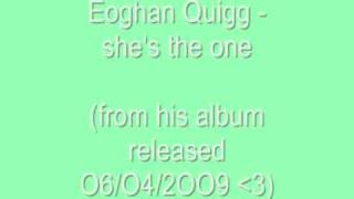 Watch Eoghan Quigg Shes The One video