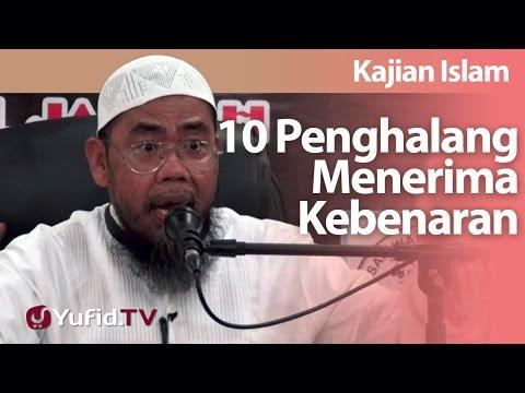 Kajian Islam : 10 Penghalang Menerima Kebenaran - Ustadz Zainal Abidin Syamsuddin, Lc
