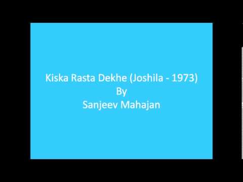 Kiska Rasta Dekhe (Joshila - 1973) - Sanjeev