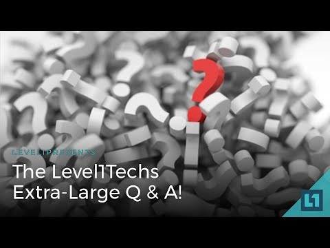 The Level1 Techs Extra-Large Q & A!