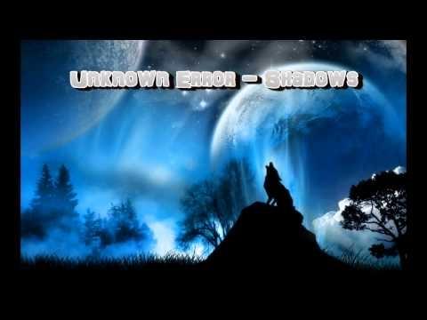 Unknown Error - Shadows [HD / HQ]