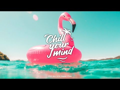 Chill Mix 2019  Happy Vibes