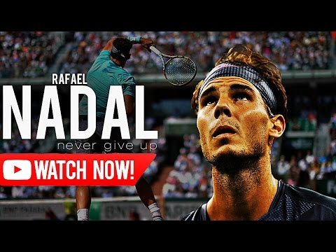 Rafael Nadal - Never give up ᴴᴰ