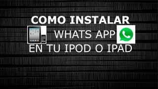 Instala whatsapp en tu iPod/iPad