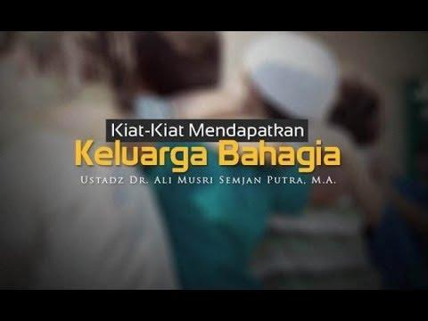 Ceramah agama Islam: Kiat Kiat Mendapatkan Keluarga Bahagia(Ustadz Dr.Ali Musri Semjan Putra,M.A)