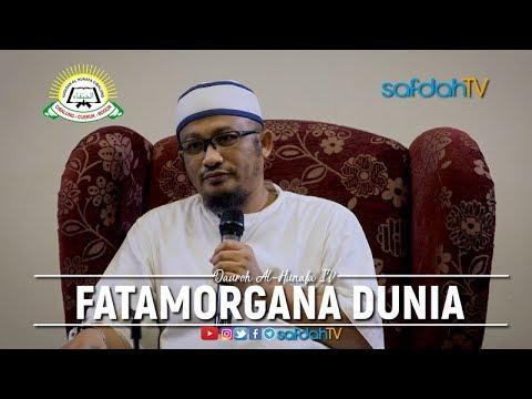 Daurah Al Hunafa IV Sesi 03: Fatamorgana Dunia - Ustadz Abdullah Taslim, MA