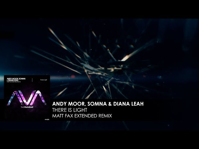 Andy Moor, Somna  Diana Leah - There Is Light Matt Fax Extended Remix