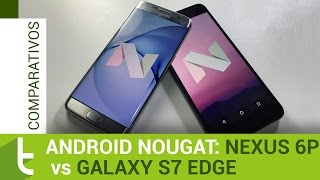 Android Nougat: Nexus 6P vs Galaxy S7 Edge   TudoCelular.com