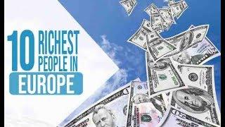 Top 10 Richest People In Europe   Billionaire & Millionaire Man Watch Their Wealth