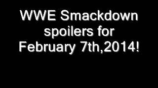 WWE Smackdown spoilers for February 7th,2014!