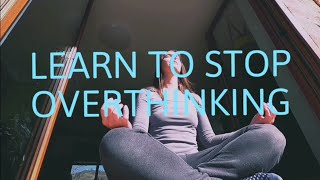 Learn to Stop OVERTHINKING in under 10 minutes through this breakthrough Self Therapy Video