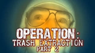 OPERATION: Trash Extraction (Part 2)