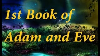 First Book of Adam and Eve | Chapters 1 - 28 (Part 1)
