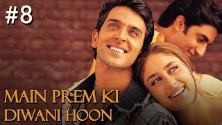 Main Prem Ki Diwani Hoon Full Movie | Part 8/17 | Hrithik, Kareena | New Released Full Hindi Movies