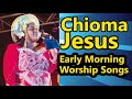 Morning Devotion Worship Songs 2018 CHIOMA JESUS Worships Songs 2018