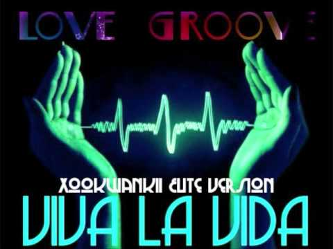 Love Groove - Viva la vida (Xookwankii Elite Version)