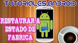 RESTAURAR A ESTADO DE FABRICA SMARTPHONE ANDROID [HD]