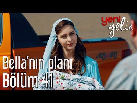Yeni Gelin 41. Bölüm - Bella'nın Planı