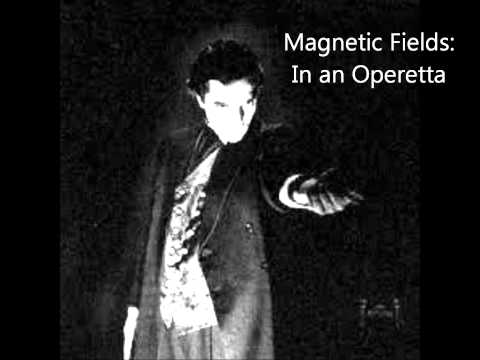 Magnetic Fields  In an Operetta