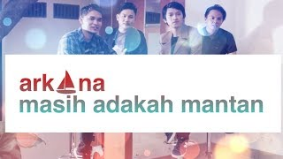 ARKANA - Masih Adakah Mantan (video lyric)