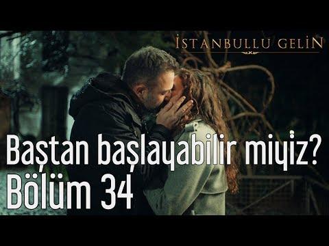 İstanbullu Gelin 34. Bölüm - Baştan Başlayabilir miyiz?