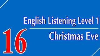 English Listening Level 1 - Lesson 16 - Christmas Eve