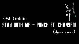 (short cover) Stay With Me - Punch ft. Chanyeol, Ost. Goblin