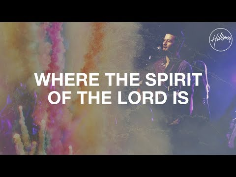 Where The Spirit Of The Lord Is - Hillsong Worship