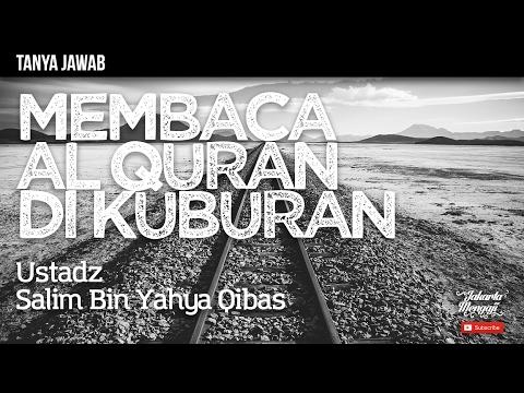 Tanya Jawab : Membaca Quran Di Kuburan - Ustadz Salim Bin Yahya Qibas