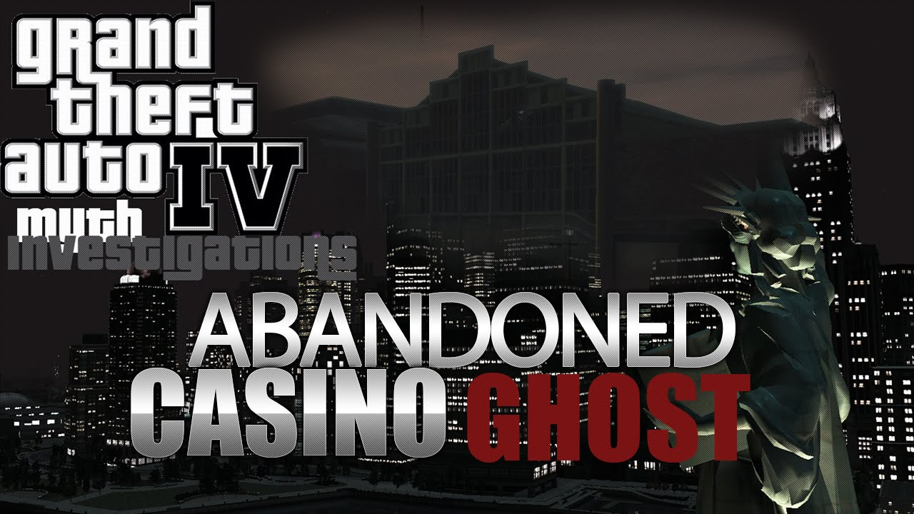 Gta 4 abandoned casino ghost